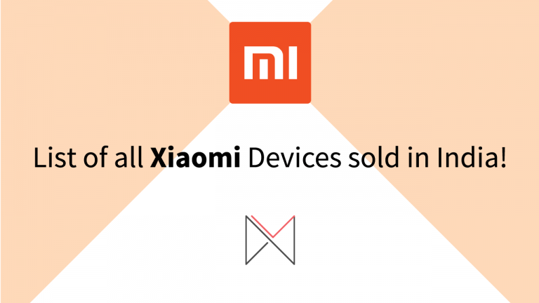 List of all Xiaomi Devices sold in India!